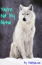 You're Not My Alpha (On Hold) by Mattea_Blueburst