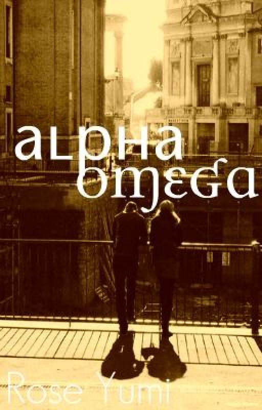 Alpha Omega *The First and The Last...* ON HOLD by RoseYumi