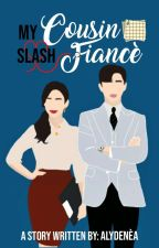 My Cousin Slash Fiancé (Completed) Book 1 by AlyssaPark_Lee