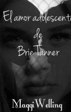 El amor adolescente de Brie Tanner (Próximamente) by MaggiWelling