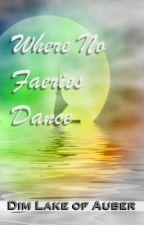 Where No Faeries Dance by DimlakeofAuber