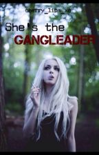Shes the Gangleader by lolwriterr