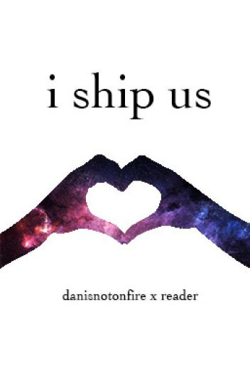 i ship us -danisnotonfire x reader