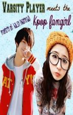 Varsity Player meets the KPOP Fangirl♥ by Kai_Sy
