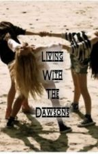 Living With The Dawsons by XXthatswhatyougetXX