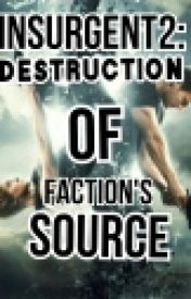♥insurgent 2♥:the destruction of an faction's source by sweetcutegeek11