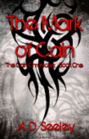 The Mark of Cain (The Cain Chronicles: Book One) by AD_Seeley