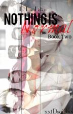 Nothing is Normal. Book Two. by adge0429