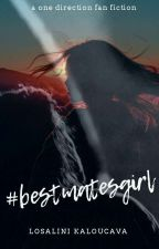 #BestMatesGirl (#TargetGirl #2) (1D Fan Fiction)  by ehl_kayy_writes