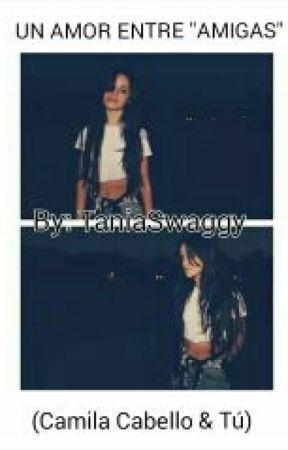 "Un Amor Entre ""Amigas"" (Camila Cabello & Tú) by Tania_Swaggy"