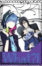 What?! [] A Black Butler FanFiction[] by UnkownFish