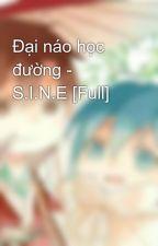 Đại náo học đường - S.I.N.E [Full] by MiuNuxi