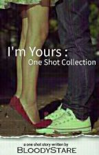 I'm Yours : One Shot Collection by angelvertucio