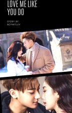 Love Me Like You Do(ff ZTao) by Xolouvestephie