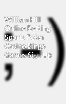 william hill online betting sports betting poker casino bingo games