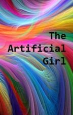 The Artificial Girl by Slushpuppy95