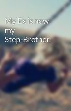My Ex is now my Step-Brother. by ribbonsandbows