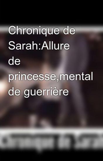Chronique de Sarah:Allure de princesse,mental de guerrière