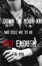 Get Down On Your Knees And Beg Me To Be Bad Enough For You by imdejv