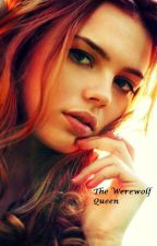 The Werewolf Queen by cijacomatose