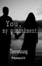 You, my Punishment (Übersetzung) by sisfromanothermis
