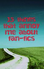 15 things that annoy me about fan-fics by rocknrolllover98
