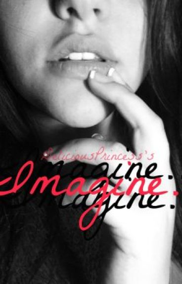 Imagine.. Rated R edition by DeliciousPrincess