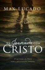 Na jornada com Cristo - Max Lucado by Ignorada_Poeta