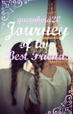 The Journey of Two Best Friends by queenhera20