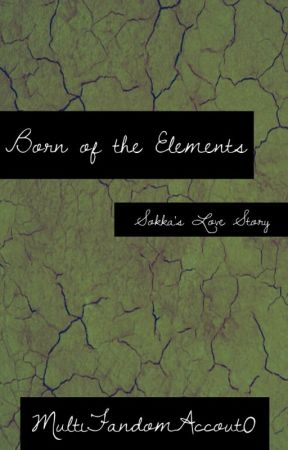 Born of the Elements - Sokka's Love Story by MultiFandomAccount0