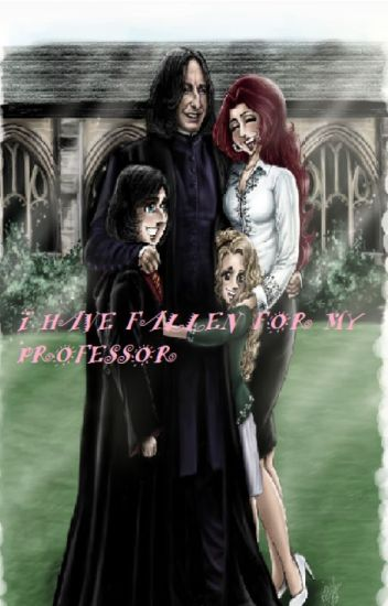I Have Fallen For My Professor / Severus Snape Love Story