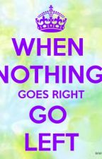 When nothing goes right...go left by ortizj15