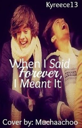 When I Said Forever, I Meant It (Larry Stylinson AU) by Kyreece13