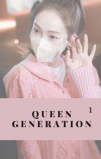 Queen Generation. by kimkibumkeyismylove