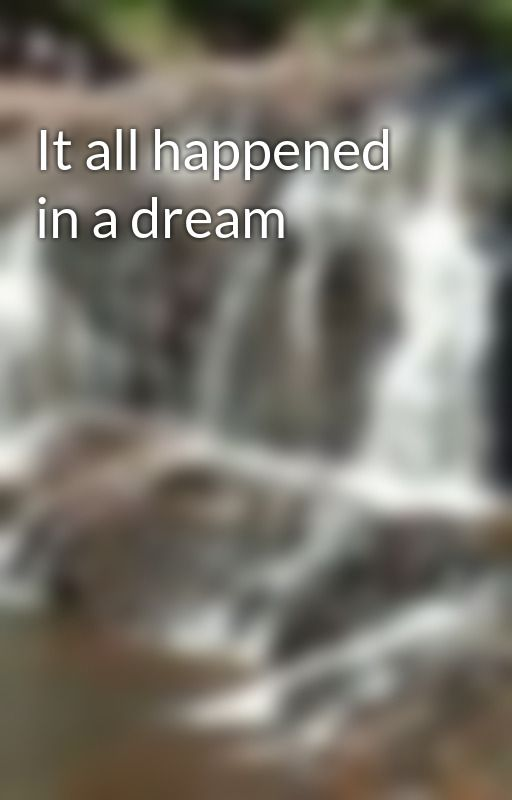 It all happened in a dream by tipperkeller