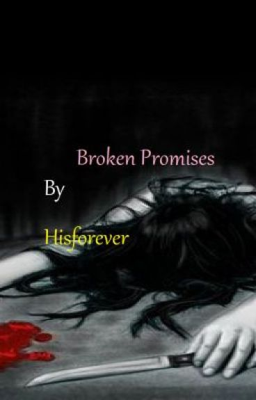 Broken Promises.... by hisforever