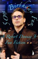 50th Birthday Fun (A Robert Downey Jr FanFiction) by sophie689