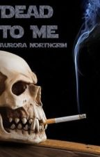 Dead To Me by Auromoon