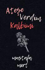 Ateşe Verdim Kalbimi by Nevadaxy