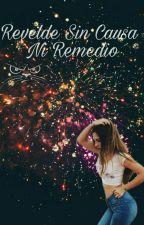 Rebelde Sin Causa Ni Remedio  《HOT》 by QueenGreenEyes