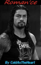 Roman'ce | Roman Reigns FF by ColdAsTheHeart