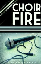 Choir Fire - on hold by wishingforafantasy