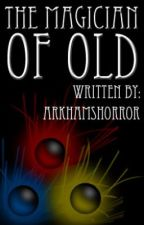 The Magician of Old by ArkhamsHorror