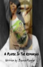 A Player in the Remaking (A Chresanto August Love Story) by itsbiancecuh