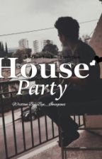HOUSE PARTY by BYE_Imagines