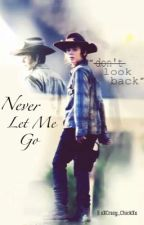 Never Let Me Go ~ A Carl Grimes Love Story by xXCrazy_ChickXx