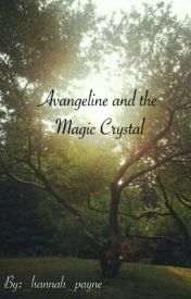 Avangeline and the magic crystal by _hannah_payne