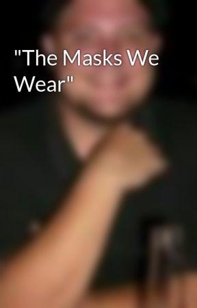 """The Masks We Wear"" by GradyRichards"