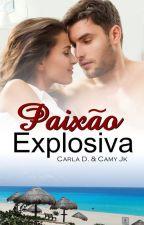 Paixão Explosiva by CarlaDiaseCamyJK