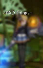 ~PAD Things~ by AraEun
